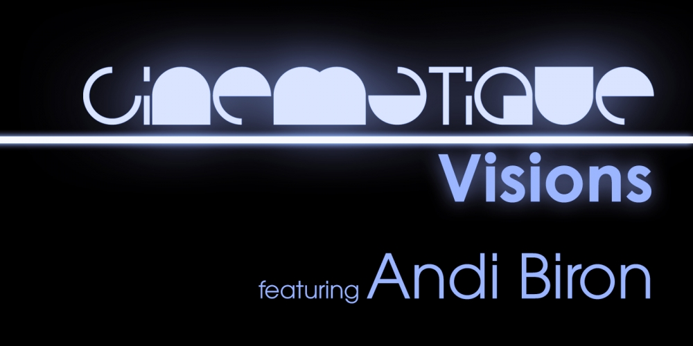 Cinematique Visions with Andi Biron