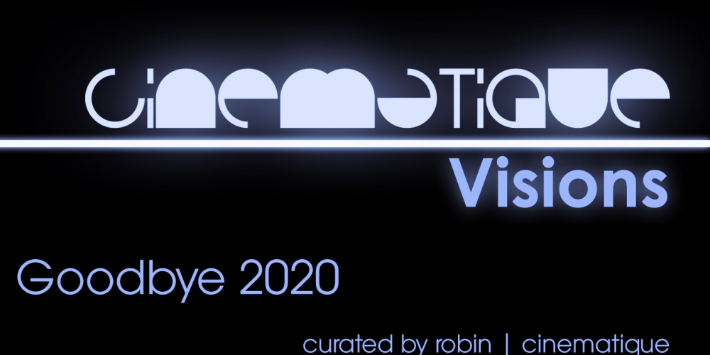 Cinematique Visions Goodbye 2020 - curated by robin | cinematique