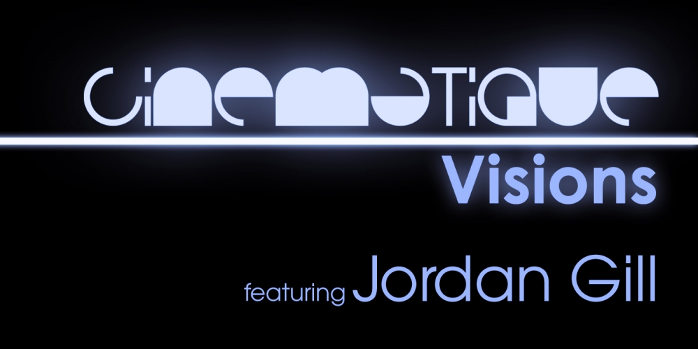 Cinematique Visions with Jordan Gill