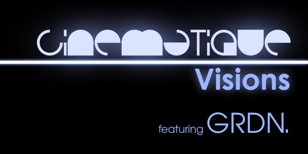 Cinematique Visions with GRDN.