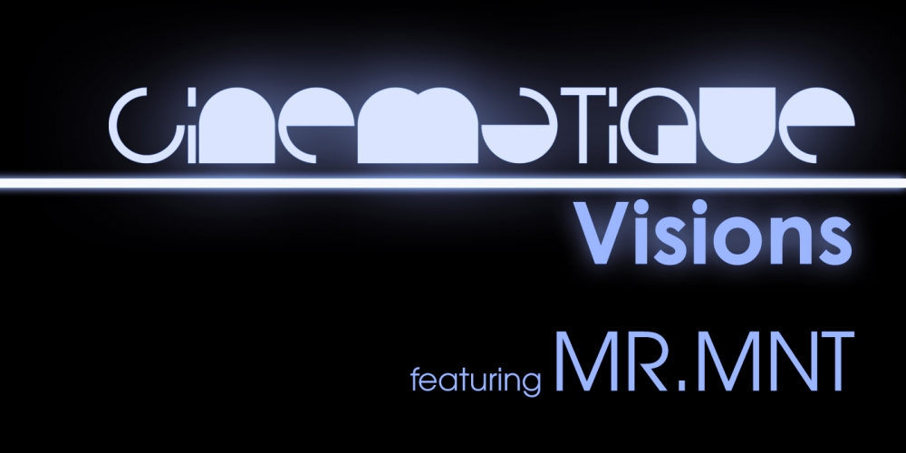 Cinematique Visions with MR.MNT
