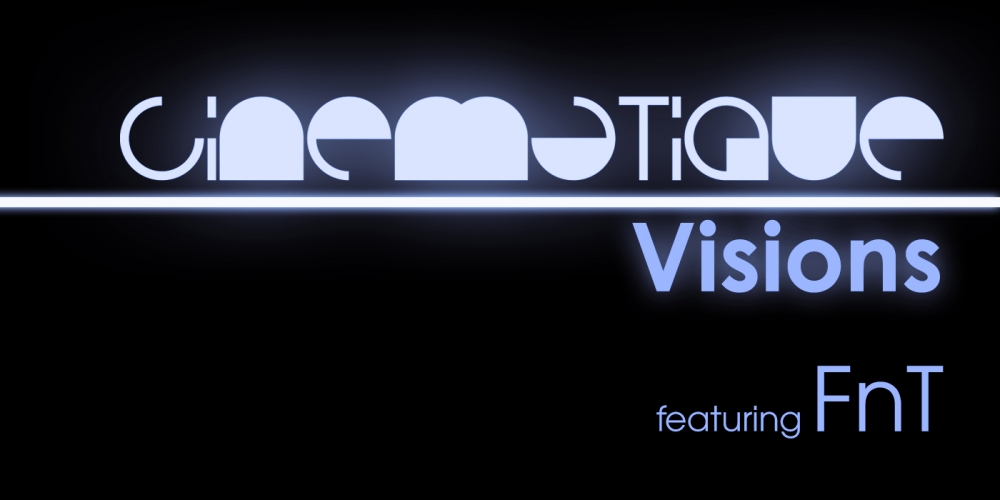 Cinematique Visions with FnT